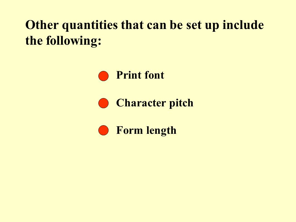 Other quantities that can be set up include the following: Print font Character pitch Form length