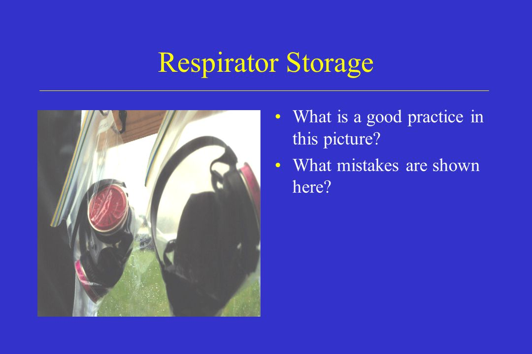 Respirator Storage What is a good practice in this picture? What mistakes are shown here?
