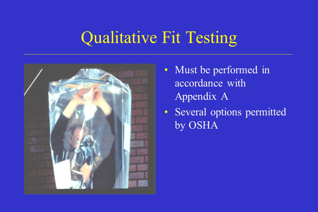 Qualitative Fit Testing Must be performed in accordance with Appendix A Several options permitted by OSHA