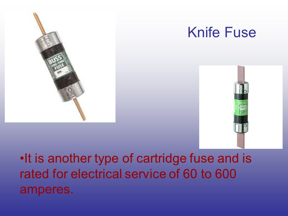 Knife Fuse It is another type of cartridge fuse and is rated for electrical service of 60 to 600 amperes.