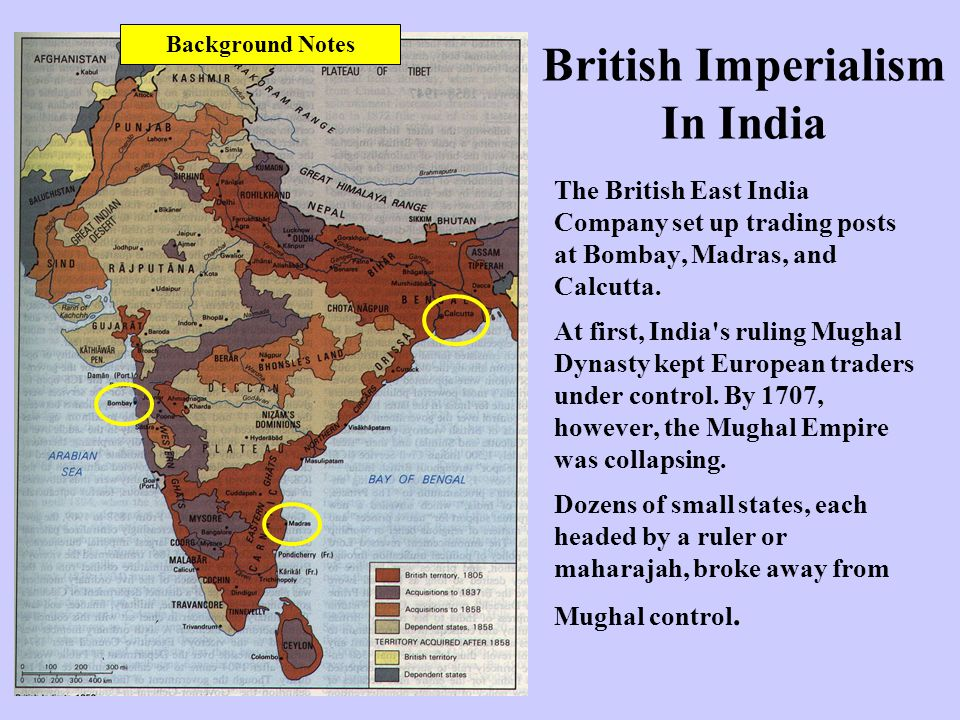 British Imperialism In India The British East India Company set up trading posts at Bombay, Madras, and Calcutta. At first, India's ruling Mughal Dyna