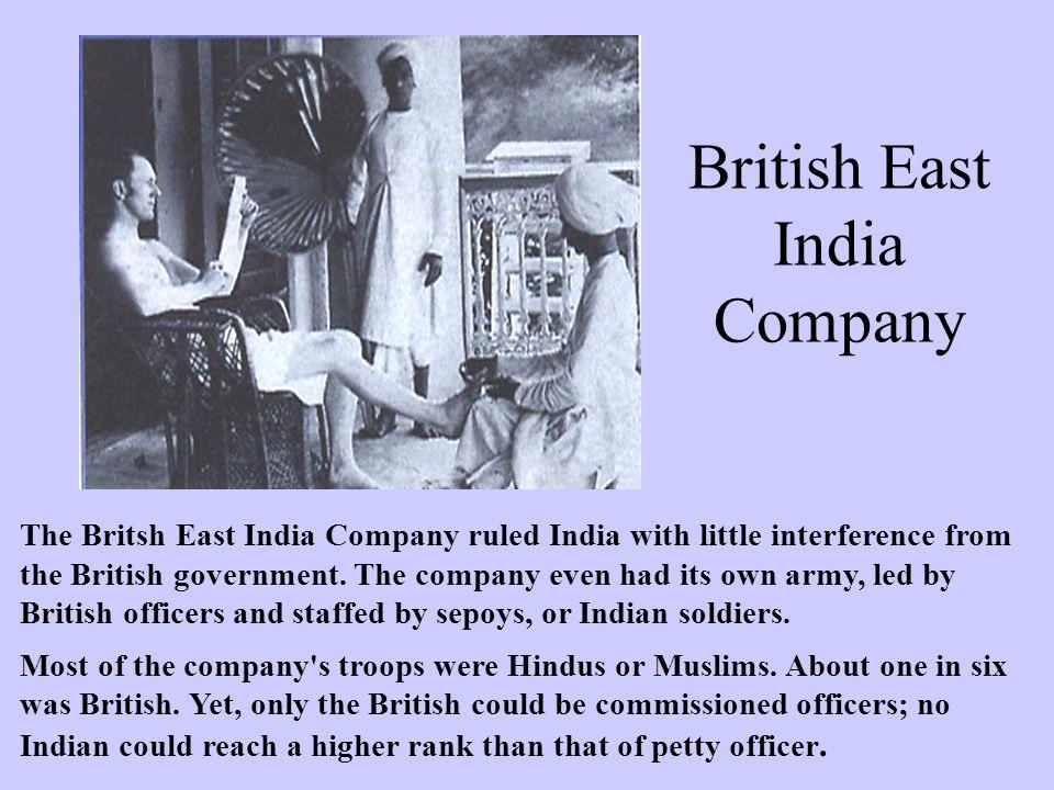 British East India Company Document #1 The Britsh East India Company ruled India with little interference from the British government. The company eve