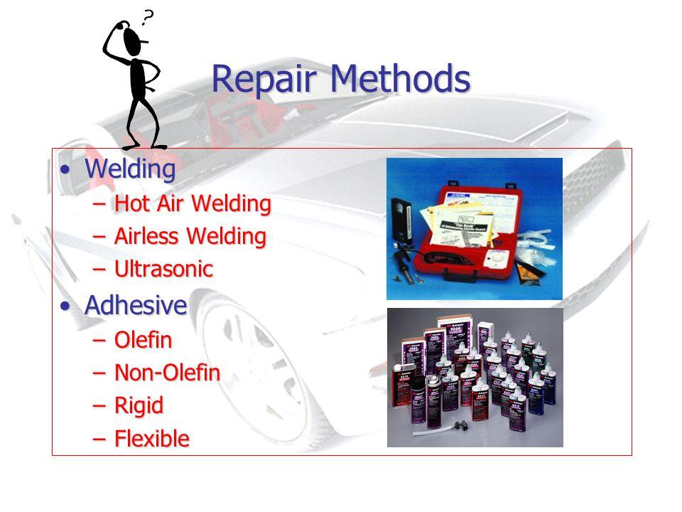 Repair Methods WeldingWelding –Hot Air Welding –Airless Welding –Ultrasonic AdhesiveAdhesive –Olefin –Non-Olefin –Rigid –Flexible