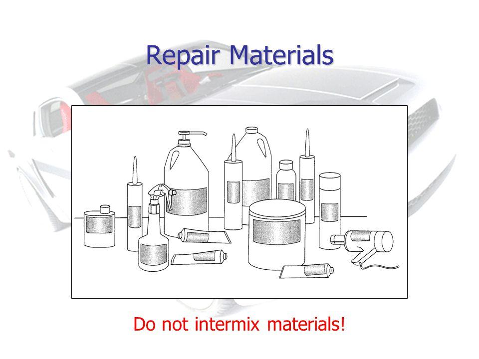 Repair Materials Do not intermix materials!