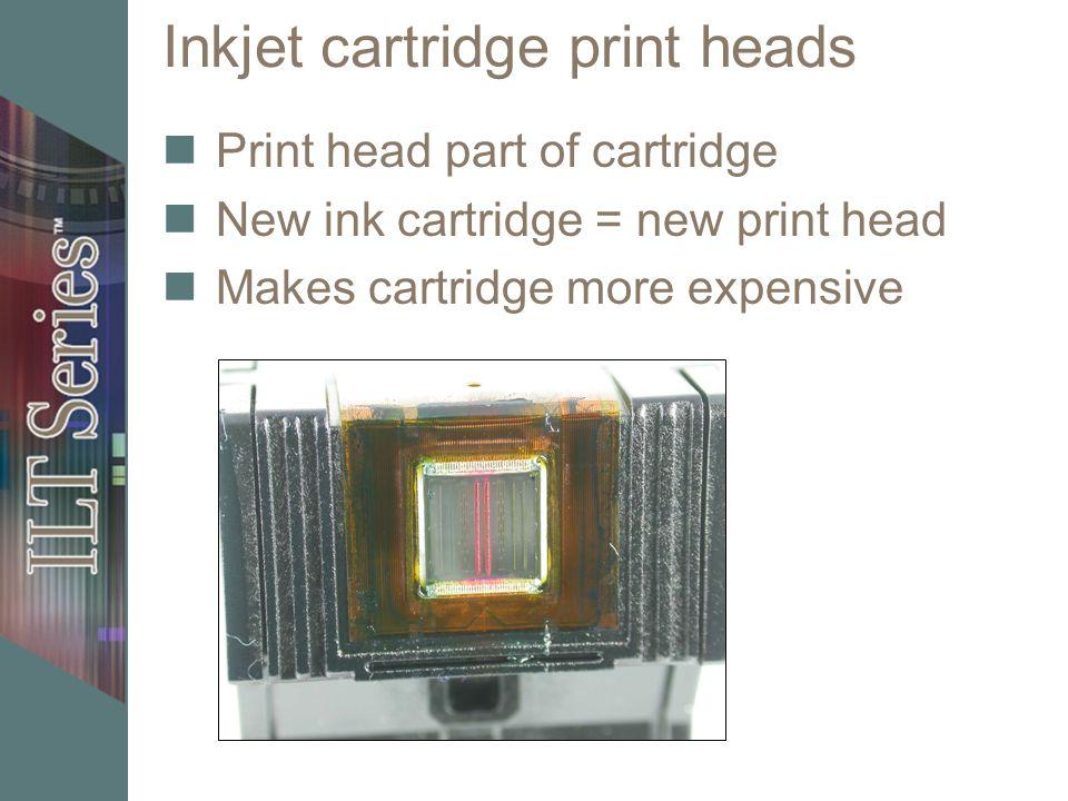 Inkjet cartridge print heads Print head part of cartridge New ink cartridge = new print head Makes cartridge more expensive
