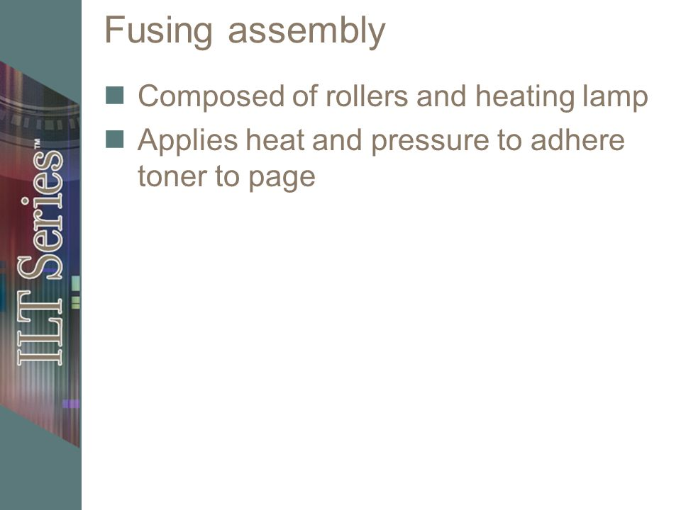 Fusing assembly Composed of rollers and heating lamp Applies heat and pressure to adhere toner to page