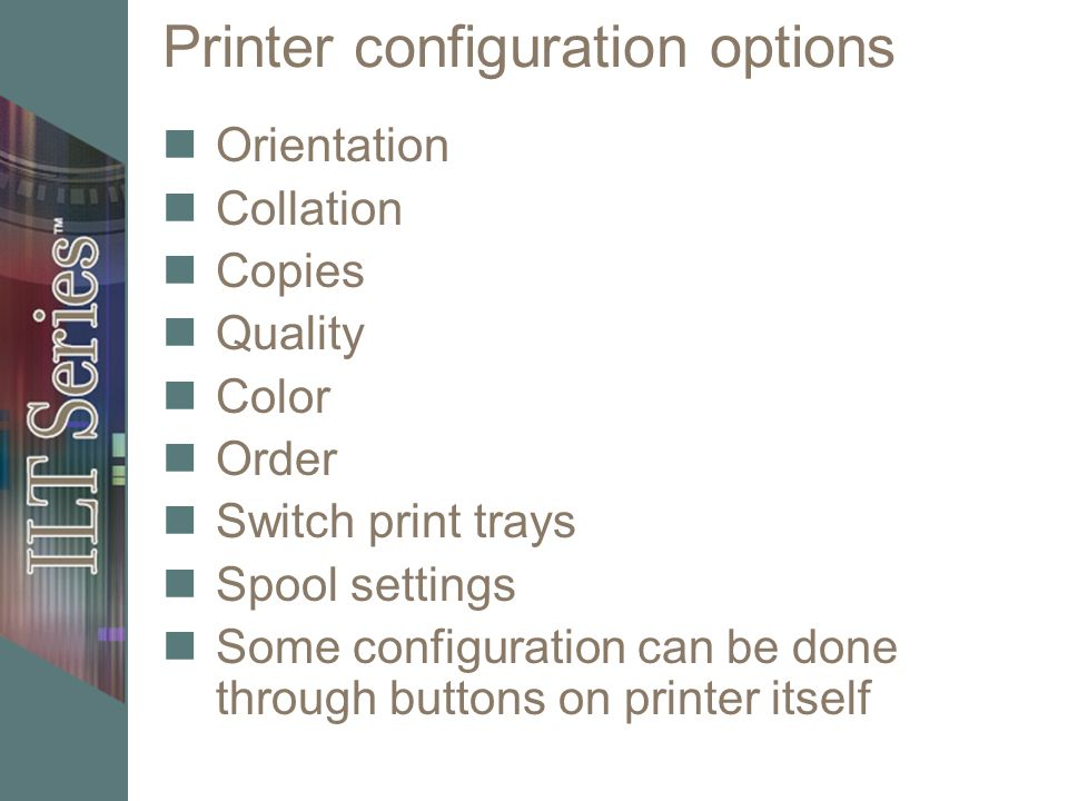 Printer configuration options Orientation Collation Copies Quality Color Order Switch print trays Spool settings Some configuration can be done throug