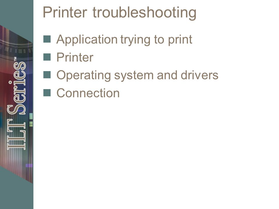 Printer troubleshooting Application trying to print Printer Operating system and drivers Connection