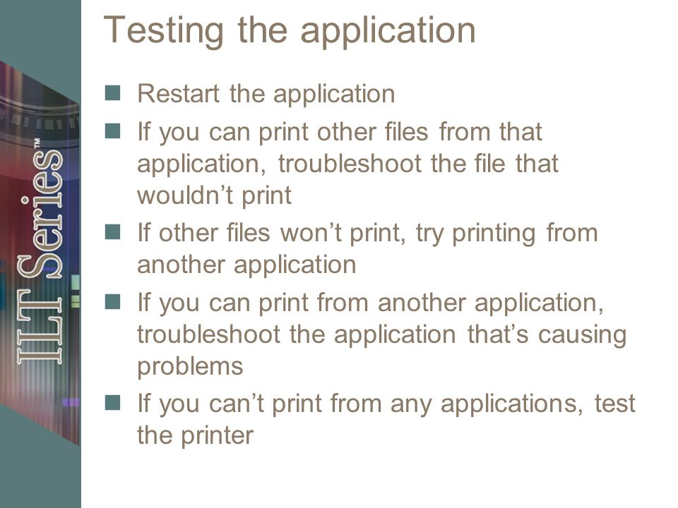Testing the application Restart the application If you can print other files from that application, troubleshoot the file that wouldnt print If other