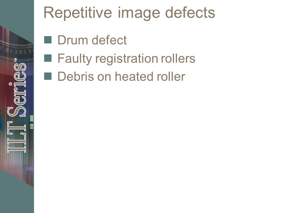Repetitive image defects Drum defect Faulty registration rollers Debris on heated roller
