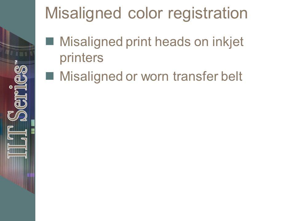 Misaligned color registration Misaligned print heads on inkjet printers Misaligned or worn transfer belt