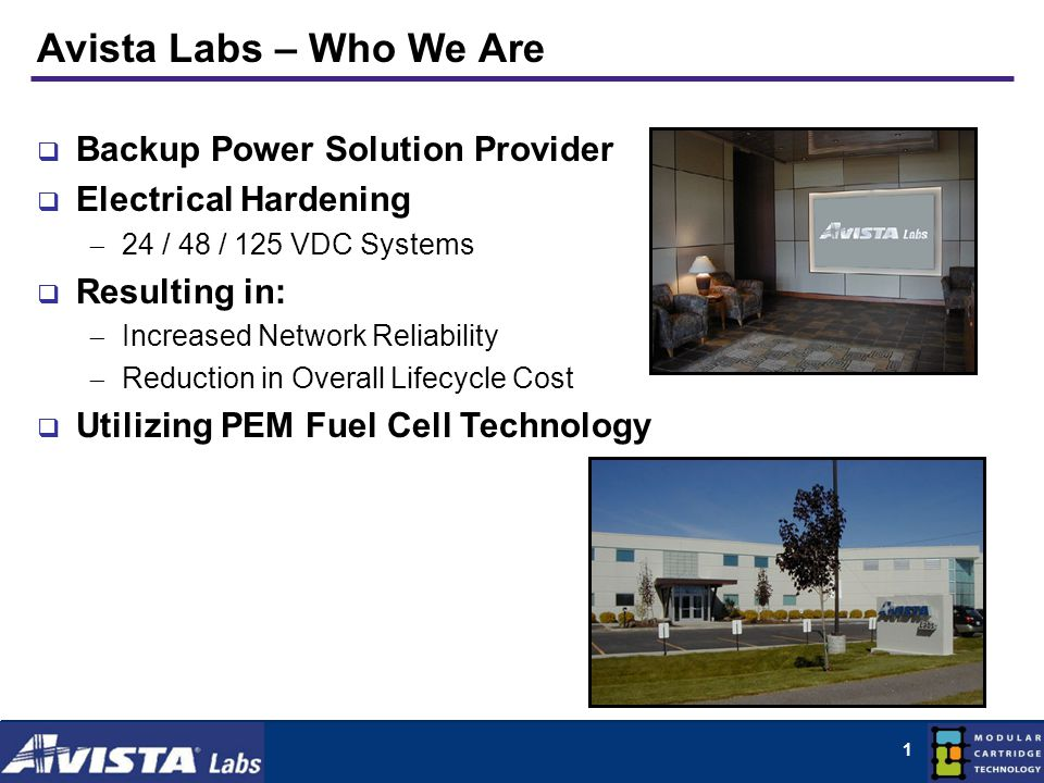 1 Avista Labs – Who We Are Backup Power Solution Provider Electrical Hardening 24 / 48 / 125 VDC Systems Resulting in: Increased Network Reliability Reduction in Overall Lifecycle Cost Utilizing PEM Fuel Cell Technology