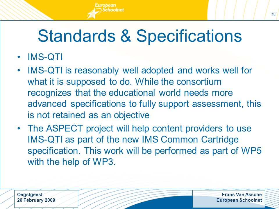 Frans Van Assche European Schoolnet Oegstgeest 26 February Standards & Specifications IMS-QTI IMS-QTI is reasonably well adopted and works well for what it is supposed to do.
