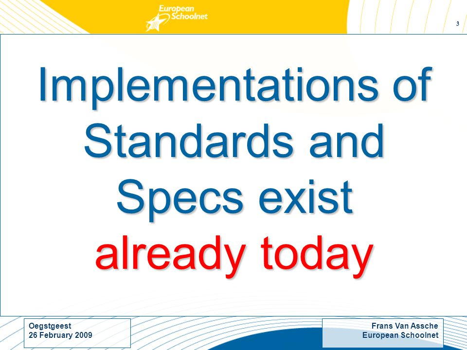 Frans Van Assche European Schoolnet Oegstgeest 26 February Implementations of Standards and Specs exist already today
