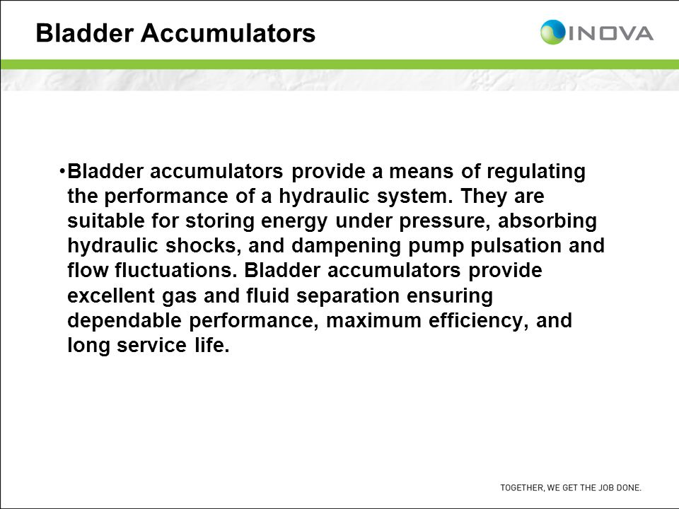 Bladder Accumulators Bladder accumulators provide a means of regulating the performance of a hydraulic system.