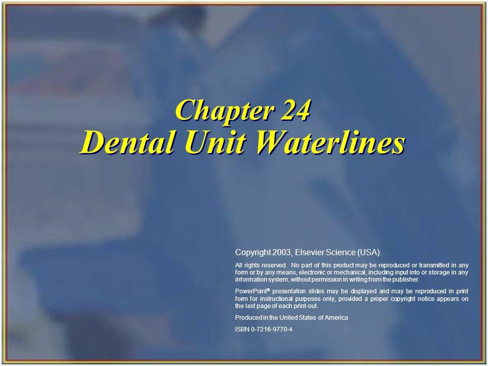 Chapter 24 Dental Unit Waterlines Copyright 2003, Elsevier Science (USA).