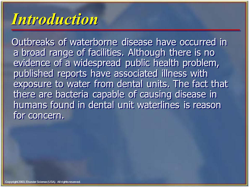 Copyright 2003, Elsevier Science (USA). All rights reserved. Introduction Outbreaks of waterborne disease have occurred in a broad range of facilities