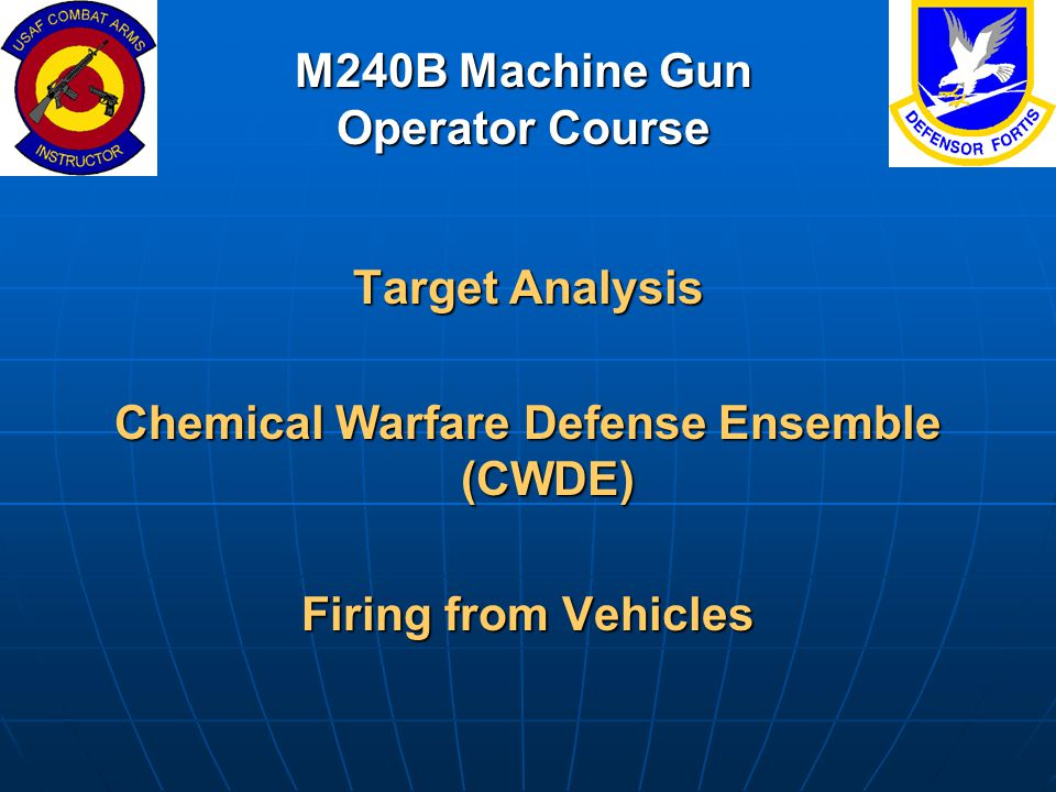 M240B Machine Gun Operator Course Target Analysis Chemical Warfare Defense Ensemble (CWDE) Firing from Vehicles