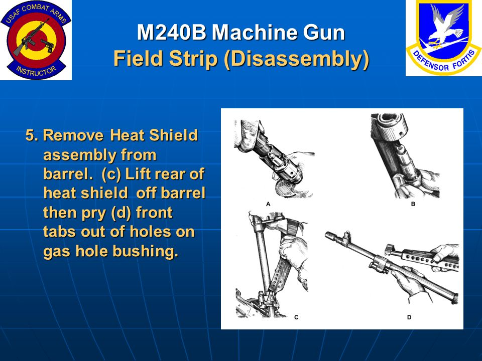 M240B Machine Gun Field Strip (Disassembly) 5. Remove Heat Shield assembly from barrel. (c) Lift rear of heat shield off barrel then pry (d) front tab