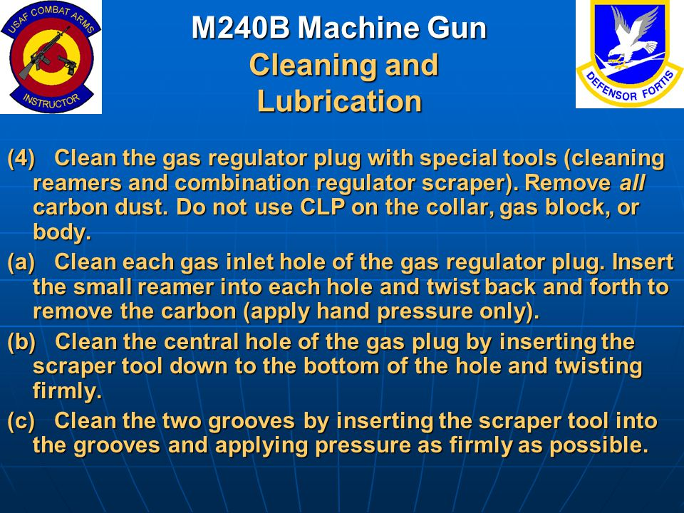 M240B Machine Gun Cleaning and Lubrication (4) Clean the gas regulator plug with special tools (cleaning reamers and combination regulator scraper). R