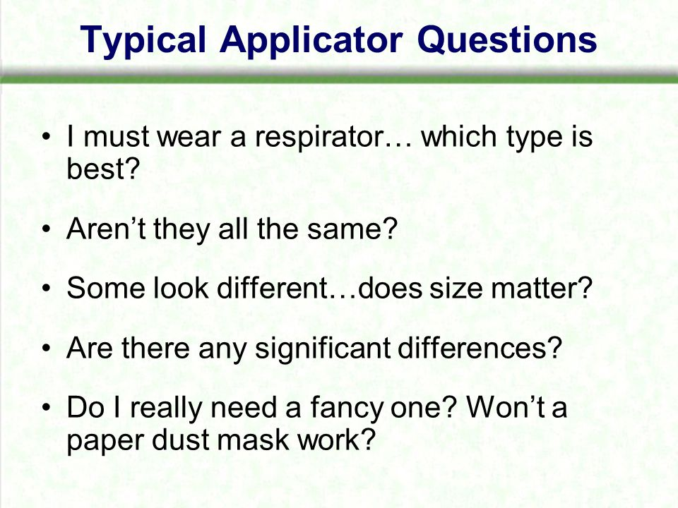 Typical Applicator Questions I must wear a respirator… which type is best.