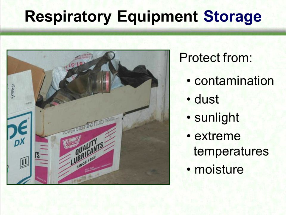 Respiratory Equipment Storage Protect from: contamination dust sunlight extreme temperatures moisture
