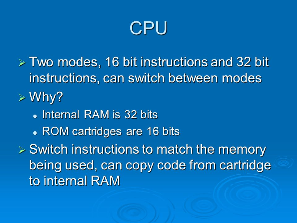 CPU Two modes, 16 bit instructions and 32 bit instructions, can switch between modes Two modes, 16 bit instructions and 32 bit instructions, can switch between modes Why.