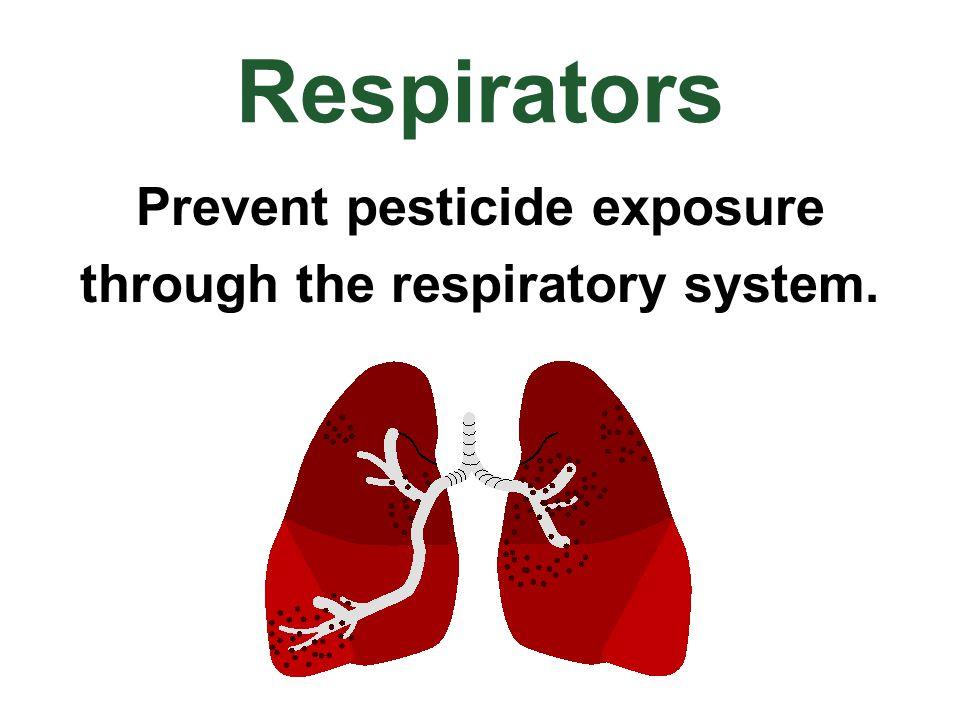Respirators Prevent pesticide exposure through the respiratory system.