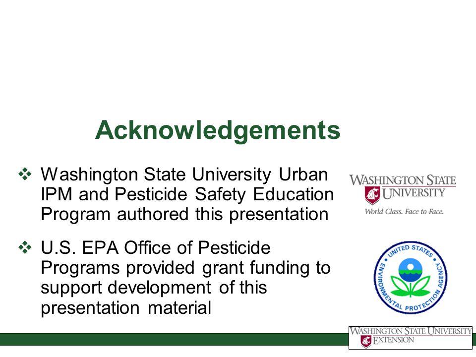 Acknowledgements Washington State University Urban IPM and Pesticide Safety Education Program authored this presentation U.S. EPA Office of Pesticide