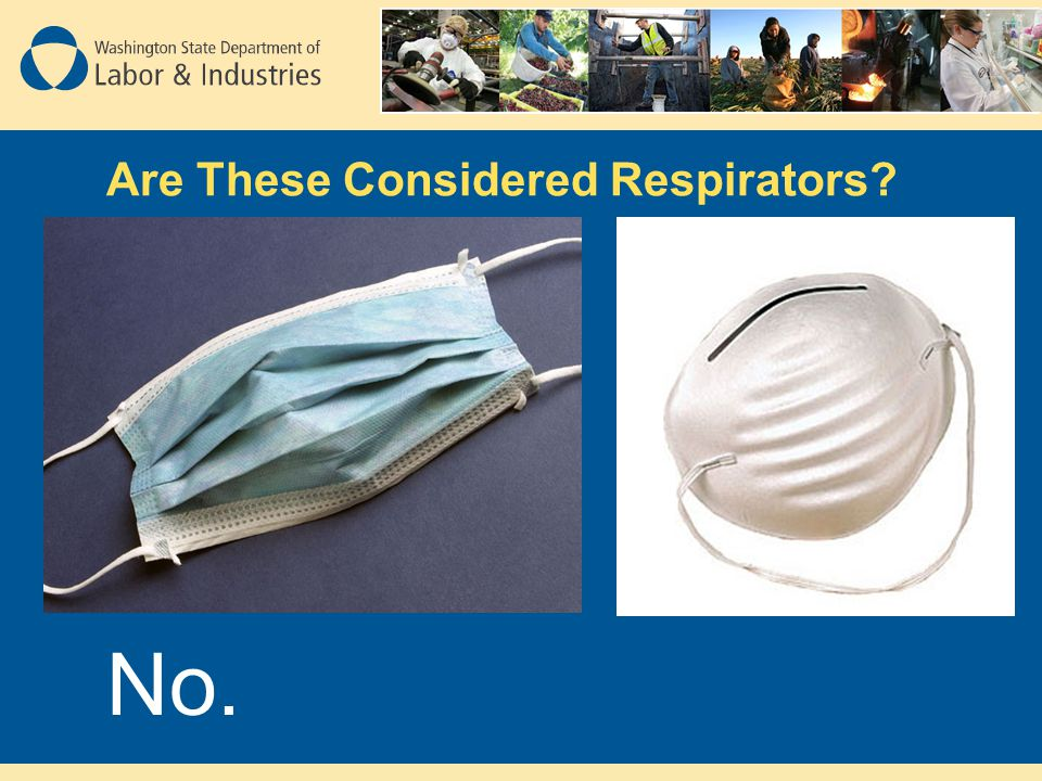 Are These Considered Respirators? No.