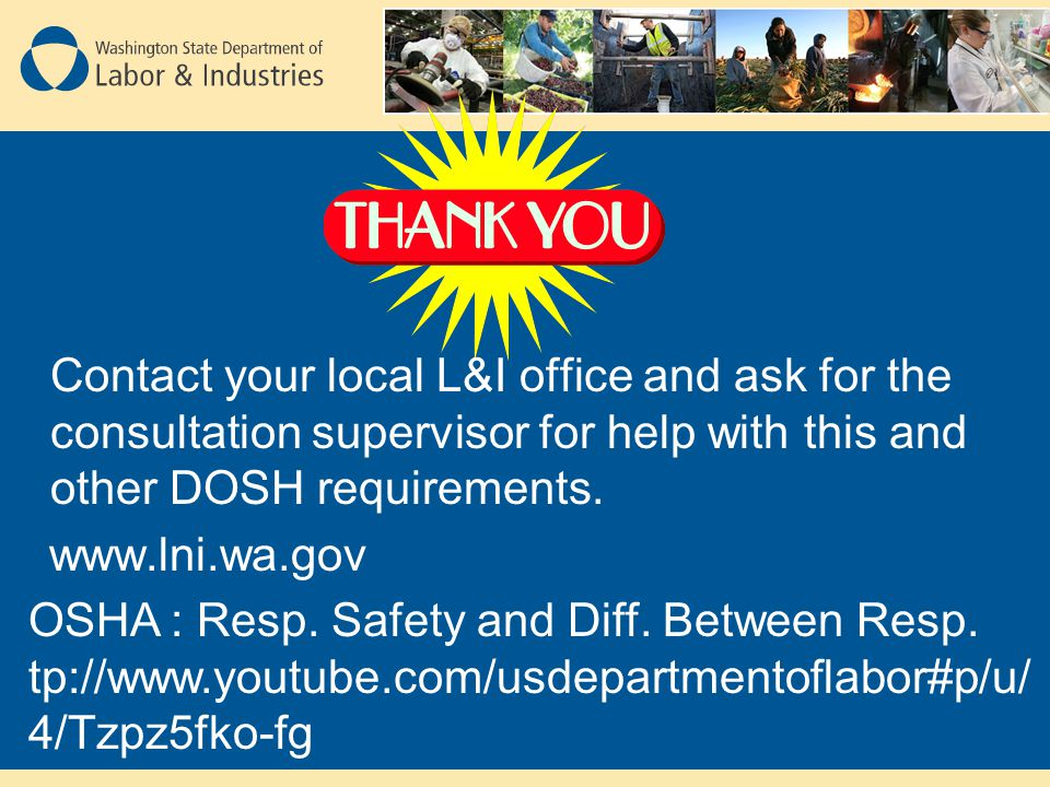 Contact your local L&I office and ask for the consultation supervisor for help with this and other DOSH requirements.