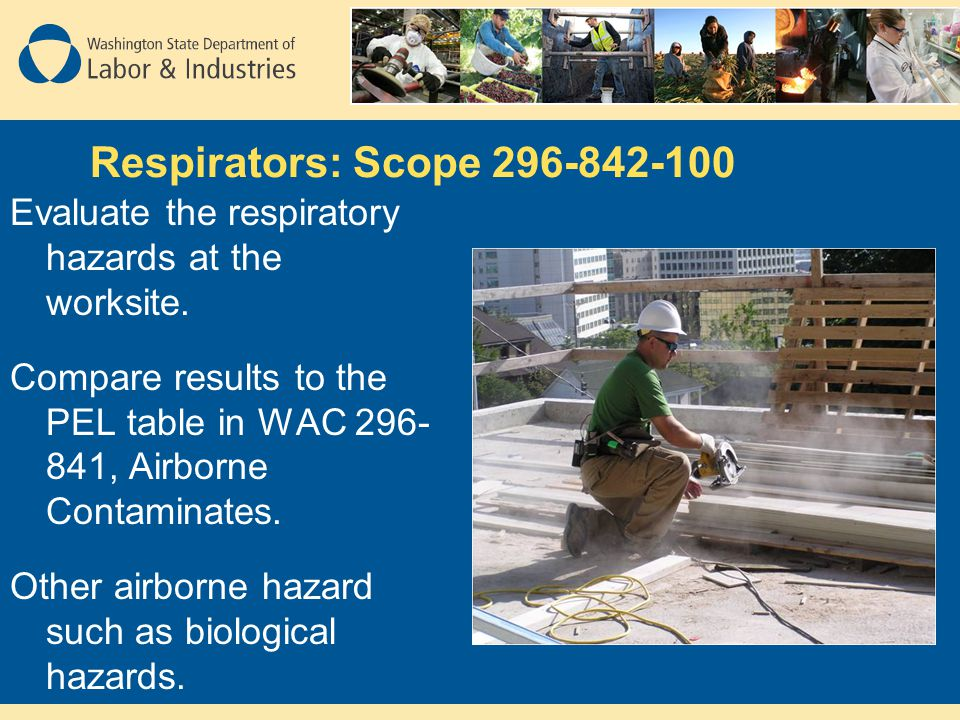 Respirators: Scope 296-842-100 Evaluate the respiratory hazards at the worksite.