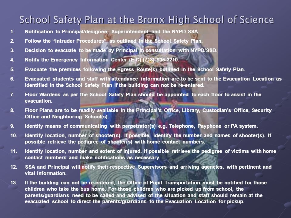 School Safety Plan at the Bronx High School of Science 1.Notification to Principal/designee, Superintendent and the NYPD SSA. 2.Follow the Intruder Pr