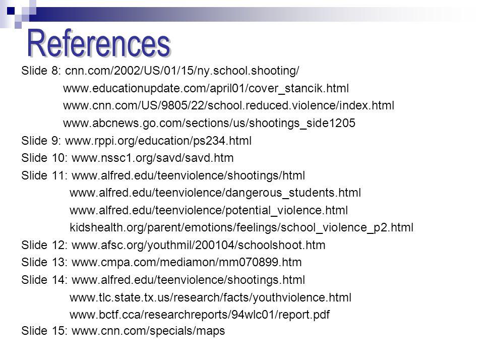 Slide 8: cnn.com/2002/US/01/15/ny.school.shooting/ www.educationupdate.com/april01/cover_stancik.html www.cnn.com/US/9805/22/school.reduced.violence/i