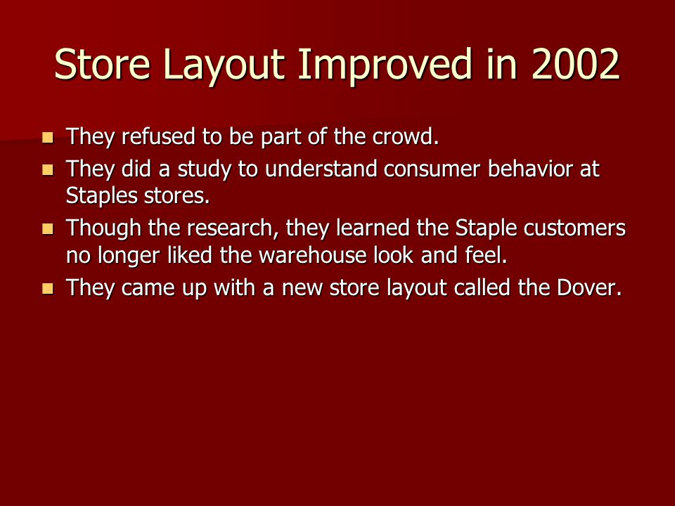 Store Layout Improved in 2002 They refused to be part of the crowd. They refused to be part of the crowd. They did a study to understand consumer beha