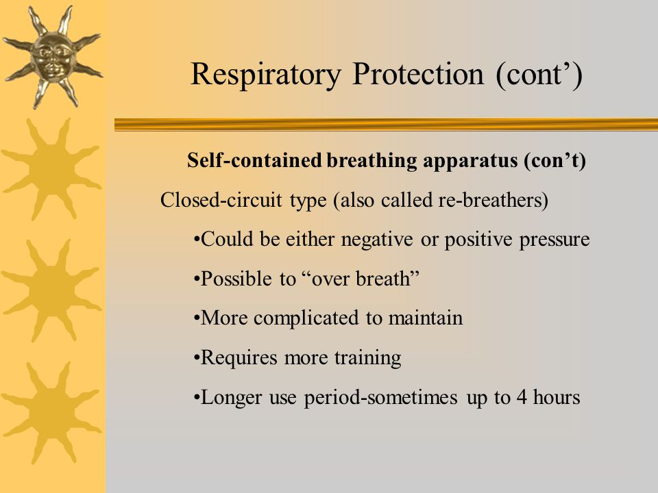 Respiratory Protection (cont) Self-contained breathing apparatus (cont) Closed-circuit type (also called re-breathers) Could be either negative or pos