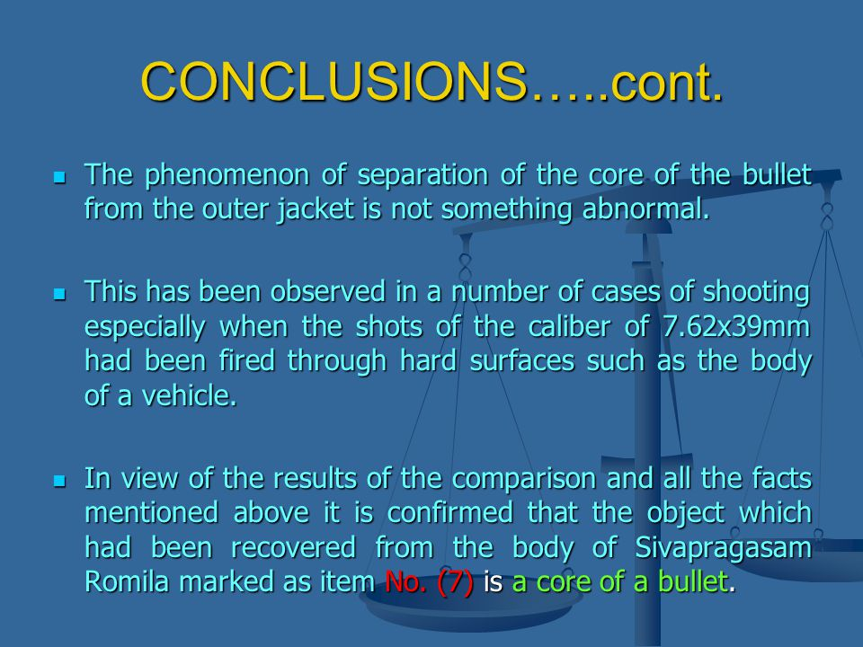 CONCLUSIONS…..cont. The phenomenon of separation of the core of the bullet from the outer jacket is not something abnormal. The phenomenon of separati