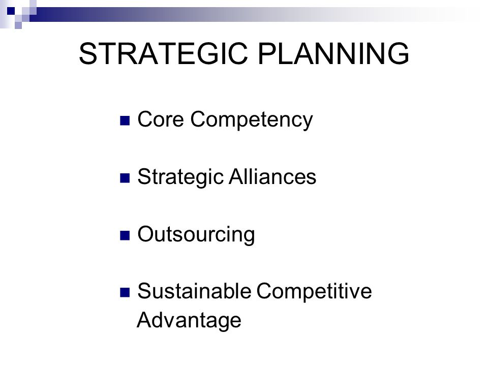 STRATEGIC PLANNING Core Competency Strategic Alliances Outsourcing Sustainable Competitive Advantage