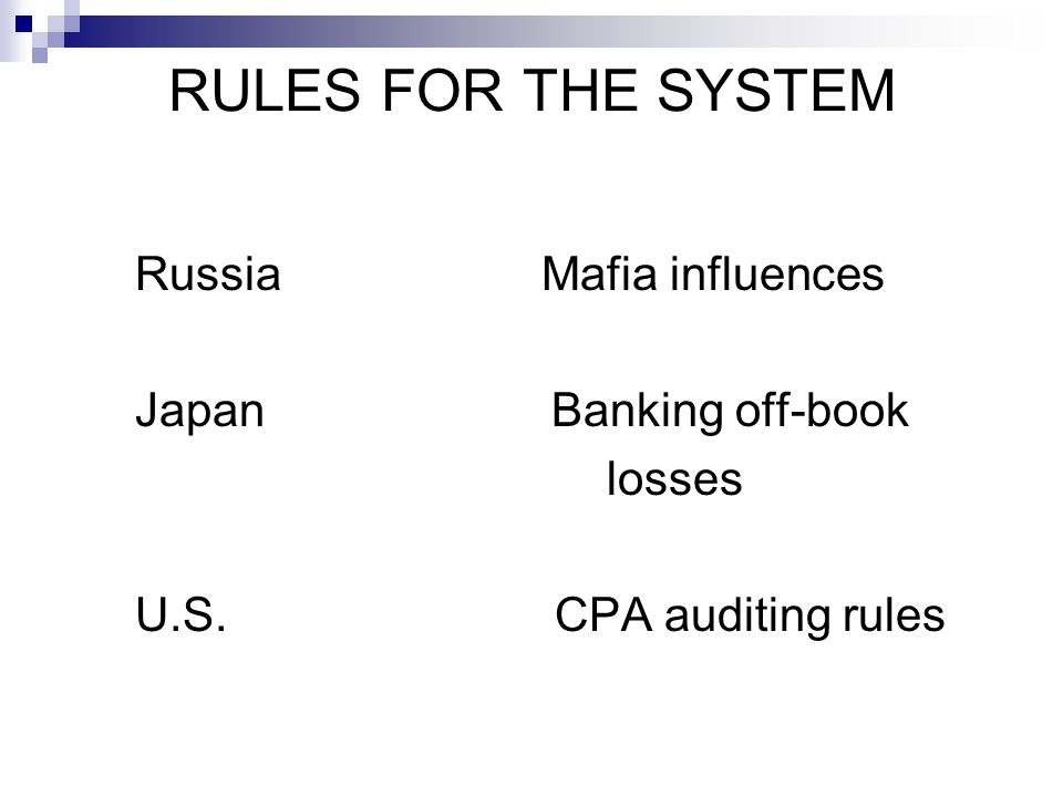 RULES FOR THE SYSTEM Russia Mafia influences Japan Banking off-book losses U.S. CPA auditing rules