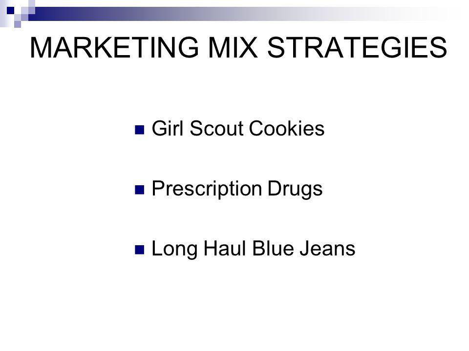 MARKETING MIX STRATEGIES Girl Scout Cookies Prescription Drugs Long Haul Blue Jeans