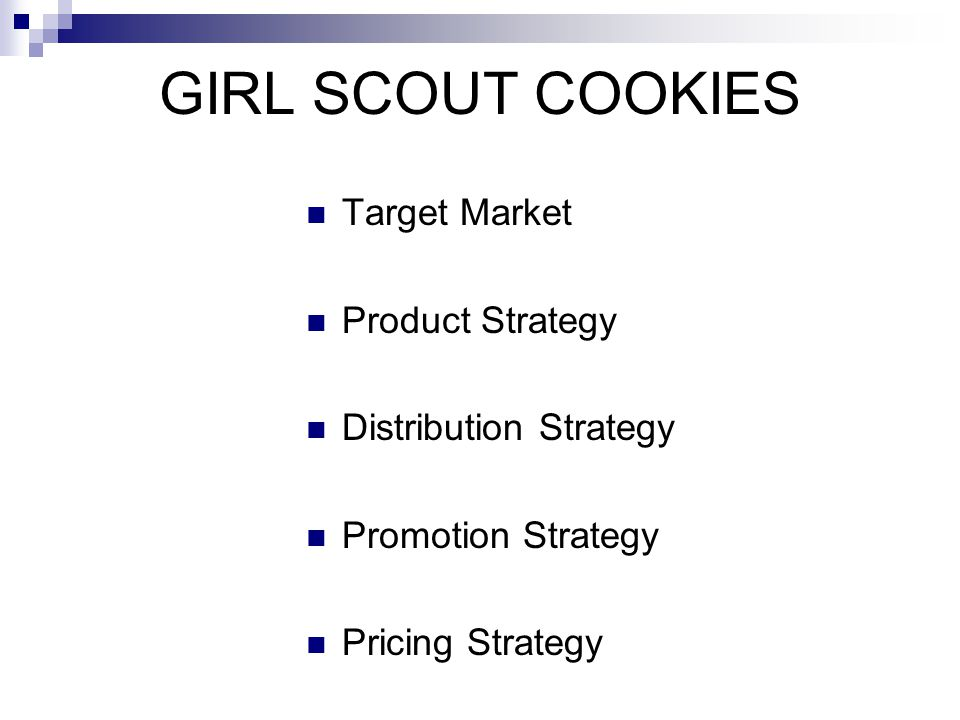 GIRL SCOUT COOKIES Target Market Product Strategy Distribution Strategy Promotion Strategy Pricing Strategy
