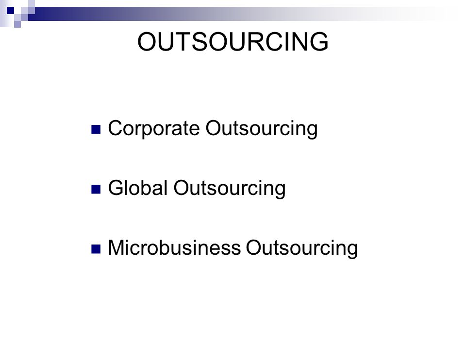 CORPORATE OUTSOURCING IN THE UNITED STATES 2005 Manufacturing 170 Billion Logistics and Procurement 179 Billion Information/ Technology 90 Billion