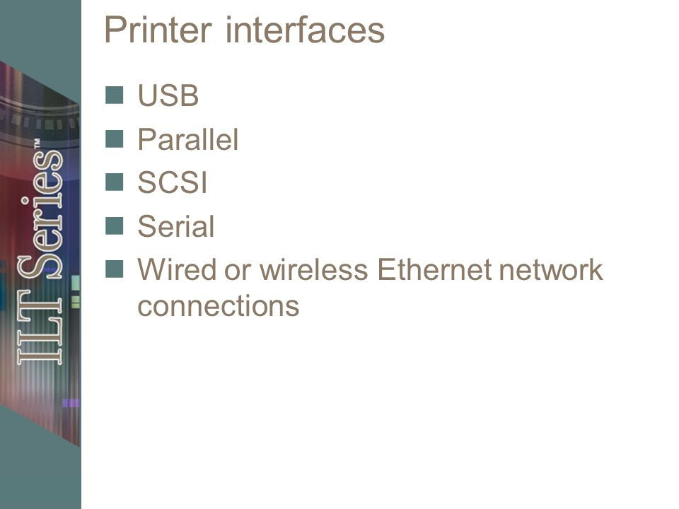 Printer interfaces USB Parallel SCSI Serial Wired or wireless Ethernet network connections