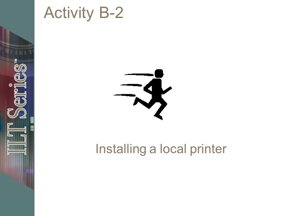 Activity B-2 Installing a local printer