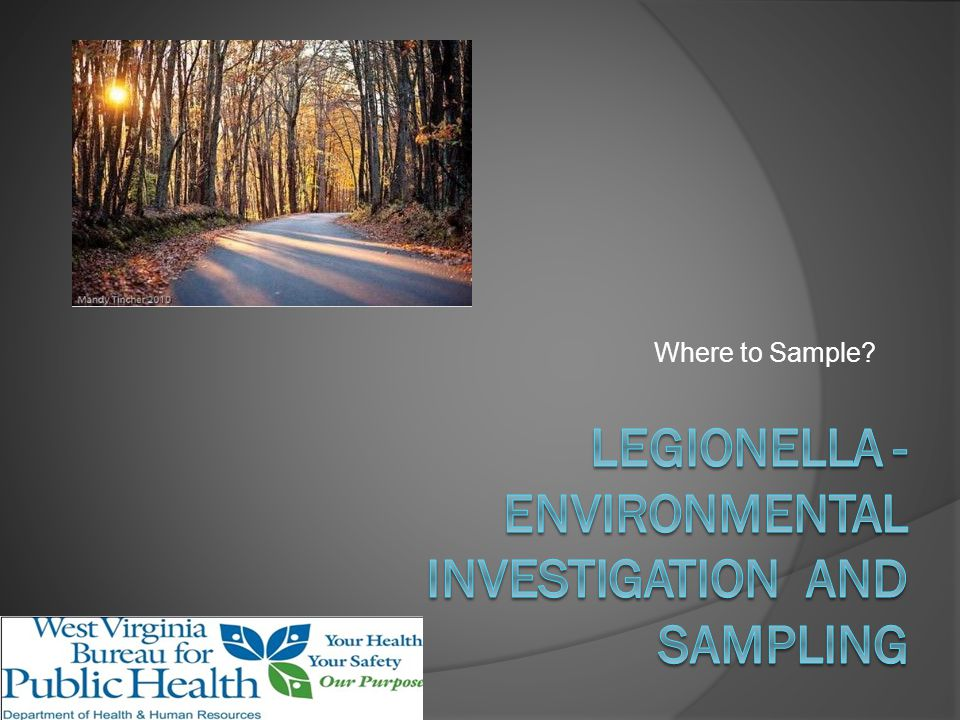 Objectives Environmental Sources of Legionella Determine Sources to Sample Tools Needed for Sampling How to Sample