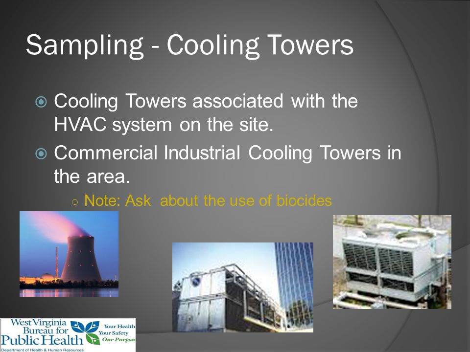 Sampling - Cooling Towers Cooling Towers associated with the HVAC system on the site.