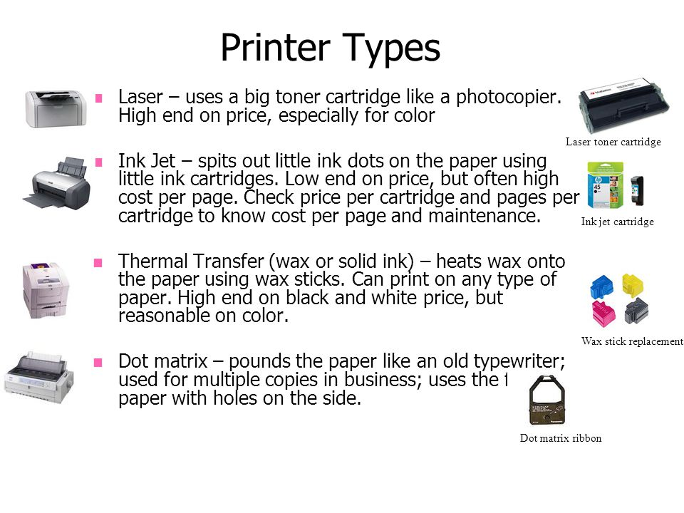 Printer Types Laser – uses a big toner cartridge like a photocopier.