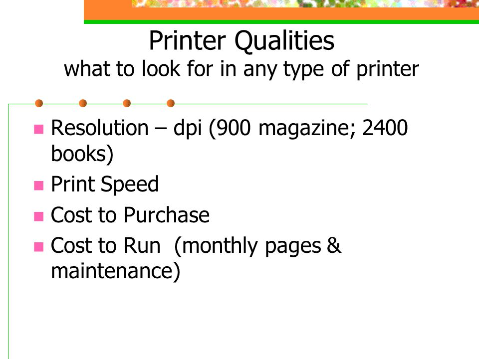 Resolution – dpi For a magazine, you would want at least 900 dpi; To publish a book, you would want 2400 dpi DPI measures the number of dots a printer can put out inside a square inch of paper: The more dots the better quality.