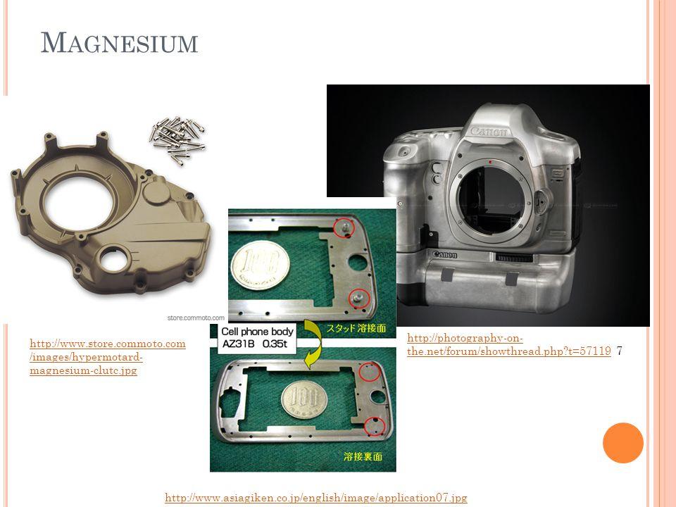 M AGNESIUM http://www.asiagiken.co.jp/english/image/application07.jpg http://photography-on- the.net/forum/showthread.php?t=57119http://photography-on- the.net/forum/showthread.php?t=57119 7 http://www.store.commoto.com /images/hypermotard- magnesium-clutc.jpg