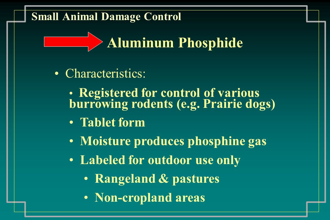 Small Animal Damage Control Aluminum Phosphide Characteristics: Registered for control of various burrowing rodents (e.g.